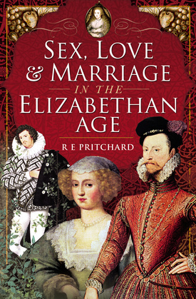 Sex, Love and Marriage in the Elizabethan Age