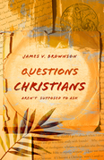 Questions Christians Aren't Supposed to Ask
