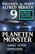 Planetenmonster : 9 Science Fiction Abenteuer Sammelband