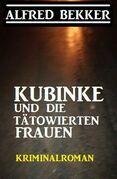 Kubinke und die tätowierten Frauen: Kriminalroman