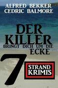 Der Killer bringt dich um die Ecke: 7 Strand Krimis