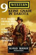 Keine Gnade in Dakota: Alfred Bekker präsentiert 9 Western