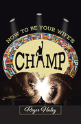 How to Be Your Wife's CHAMP