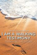 I Am a Walking Testimony