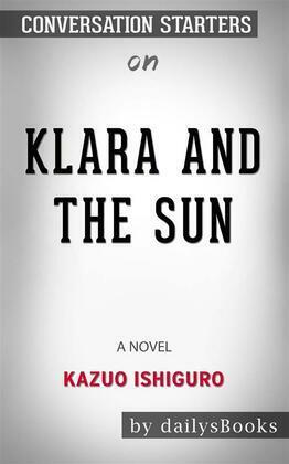 Klara and the Sun: A Novel by Kazuo Ishiguro: Conversation Starters