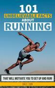 101 Unbelievable Facts About Running That Will Motivate You To Get Up And Run!