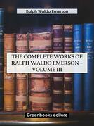 The Complete Works of Ralph Waldo Emerson – Volume III