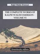 The Complete Works of Ralph Waldo Emerson – Volume VI
