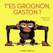 Gaston Grognon - T'es grognon, Gaston ?