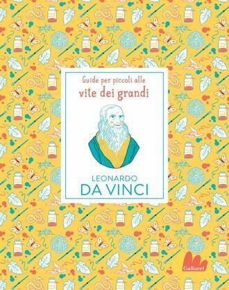 Guide per piccoli alle vite dei grandi. Leonardo da Vinci