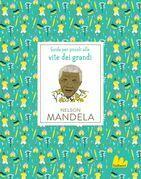 Guide per piccoli alle vite dei grandi. Nelson Mandela