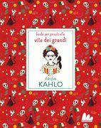 Frida Kahlo. Guide per piccoli alle vite dei grandi