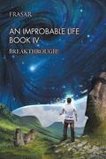 An Improbable Life Book Iv