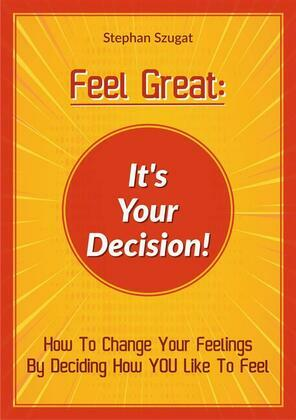FEEL GREAT: It's Your Decision!