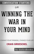 Winning the War in Your Mind: Change Your Thinking, Change Your Life by Craig Groeschel: Conversation Starters