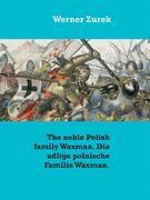 The noble Polish family Waxman. Die adlige polnische Familie Waxman.