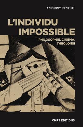 L'individu impossible. Philosophie, cinéma, théologie