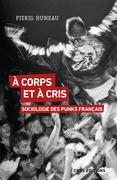 A corps et à cris. Sociologie des punks français
