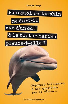 Pourquoi le dauphin ne dort-il que d'un œoeil & latortue marine pleure-t-elle ? - Réponses brillante