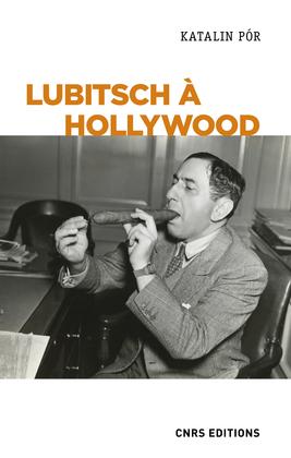 Lubitsch à Hollywood. L'exercice du pouvoir créatif dans les studios