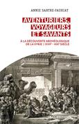 Aventuriers, voyageurs et savants. A la découverte archéologique de la Syrie (XVIIe-XXIe siècle)