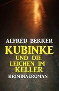 Kubinke und die Leichen im Keller: Kriminalroman