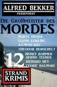 Die Großmeister des Mordes: Alfred Bekker präsentiert 12 Strand Krimis