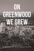 On Greenwood We Grew