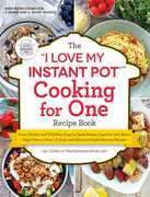 """The """"I Love My Instant Pot®"""" Cooking for One Recipe Book"""