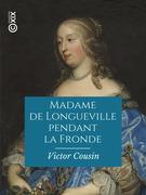Madame de Longueville pendant la Fronde