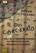 Il Dio carcerato - Il ruolo della dimensione religiosa nei penitenziari italiani -Testimonianze ed esperienze
