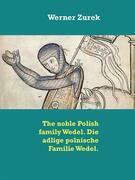 The noble Polish family Wedel. Die adlige polnische Familie Wedel.