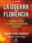 La guerra de Florencia. A sangre y fuego los cárteles se disputan Zacatecas