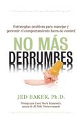 No más derrumbes: Estrategias positivas para manejar y prevenir el comportamiento fuera de control de niños