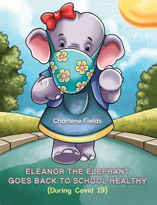 Eleanor the Elephant Goes Back to School Healthy (During Covid 19)