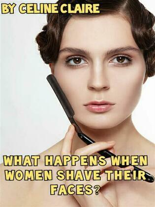 What happens when women shave their faces?