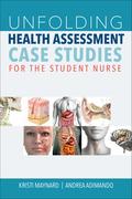 Unfolding Health Assessment Case Studies for the Student Nurs