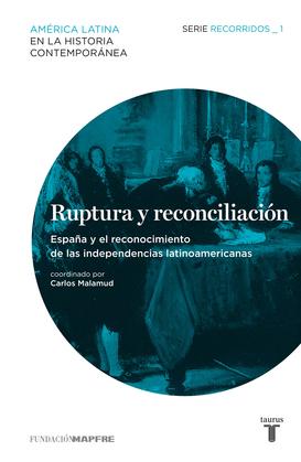 Ruptura y reconciliación. España y el reconocimiento de las independencias latinoamericanas.