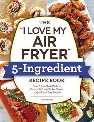 """The """"I Love My Air Fryer"""" 5-Ingredient Recipe Book"""