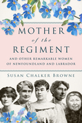 Mother of the Regiment and Other Remarkable Women of Newfoundland and Labrador