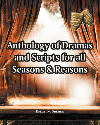 Anthology of Dramas and Scripts for all Seasons and Reasons