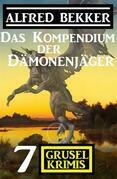 Das Kompendium der Dämonenjäger: 7 Gruselkrimis