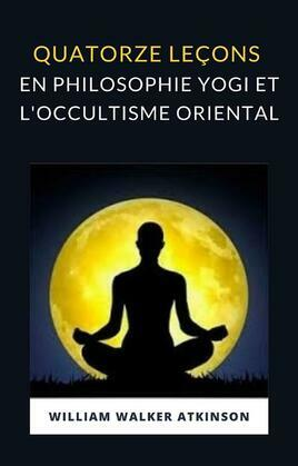 Quatorze leçons en philosophie yogi et l'occultisme oriental (traduit)