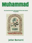 Muhammad Die faszinierende Lebensgeschichte des letzten Propheten