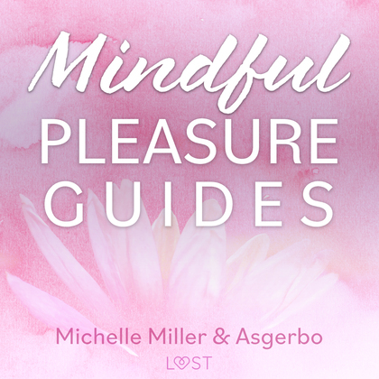 Mindful Pleasure Guides – Read by sexologist Asgerbo