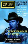 Revolverwölfe im Sattel: Western Exklusiv Sammelband: Alfred Bekker präsentiert 10 Romane