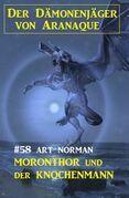 Moronthor und der Knochenmann - Der Dämonenjäger von Aranaque 58