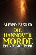 Die Hannover-Morde: Ein Kubinke Krimi