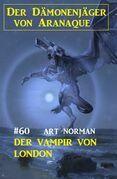 Der Vampir von London: Der Dämonenjäger von Aranaque 60