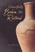 Gracefully Broken, Yet Restored